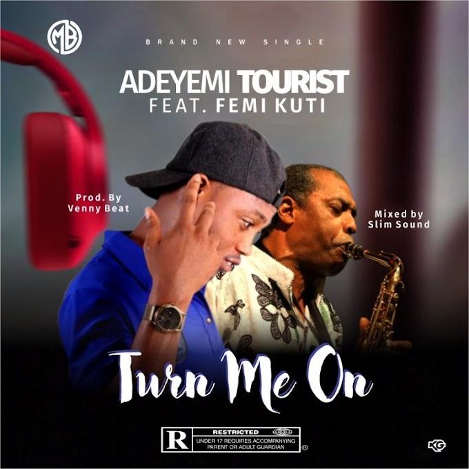 Adeyemi Tourist ft. Femi kuti – Turn Me oN