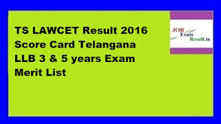 TS LAWCET Result 2016 Score Card Telangana LLB 3 & 5 years Exam Merit List