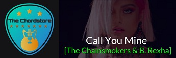 CALL YOU MINE Guitar Chords by | The Chainsmokers & Babe Rexha (World Of Joy)