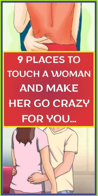 9 places to touch a woman and make her go crazy for you…!!