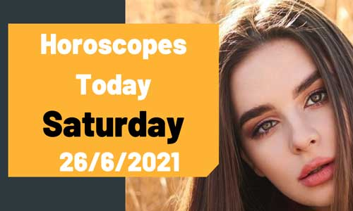 What are the horoscopes for Saturday June 26, 2021? Your luck today, Saturday 26/6/2021 Abraj