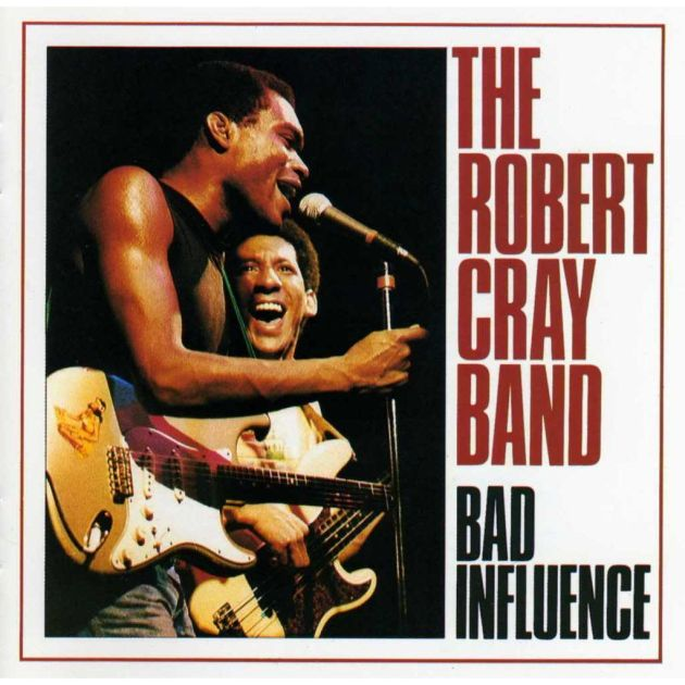 THE ROBERT CRAY BAND - BAD INFLUENCE (1983)