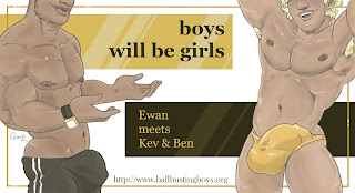http://ballbustingboys.blogspot.com/2018/10/boys-will-be-girls-ewan-meets-kev-and.html