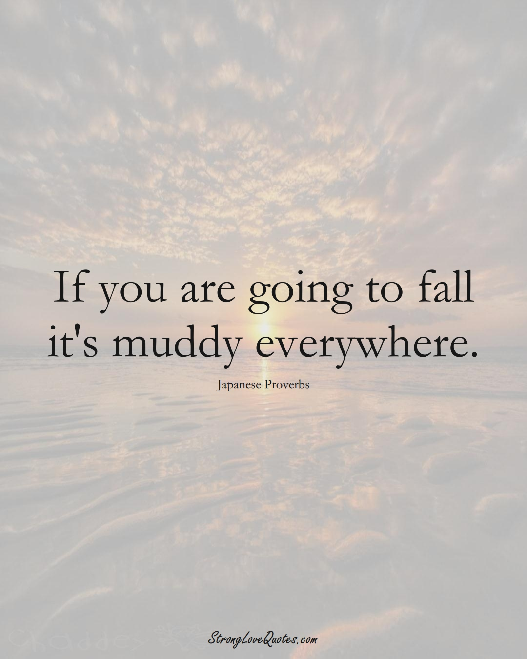 If you are going to fall it's muddy everywhere. (Japanese Sayings);  #AsianSayings