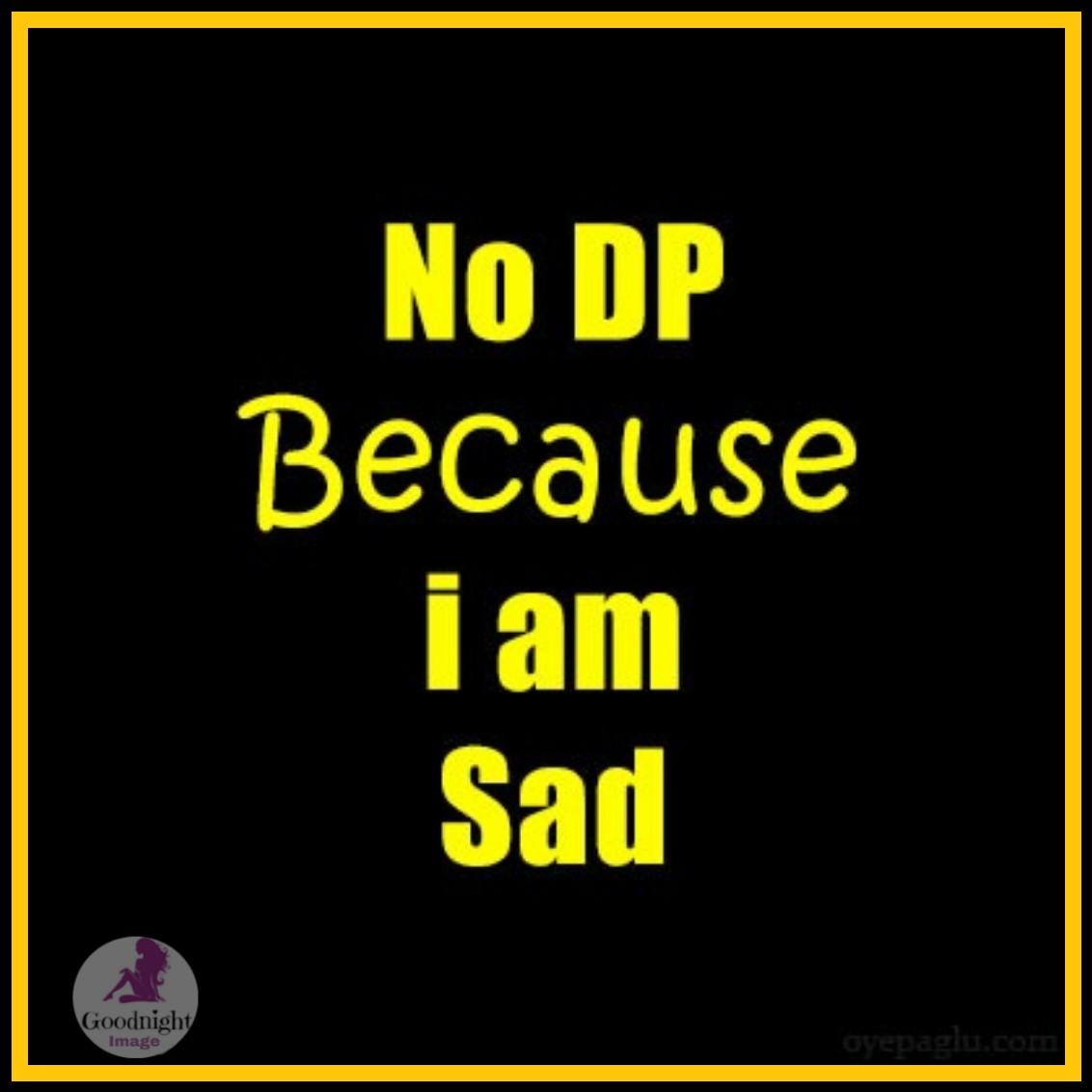 no Dp because i am sad image