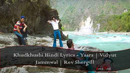 Khudkhushi-Hindi-Lyrics-Yaara-Vidyut-Jammwal-Rev-Shergill