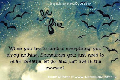Famous Quotes About Life Changes: when you try to control everything, you enjoy nothing,