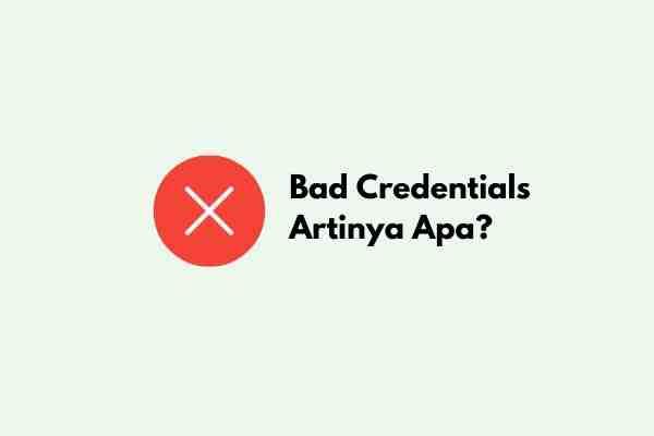 Bad Credentials Artinya