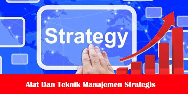Alat Dan Teknik Manajemen Strategis