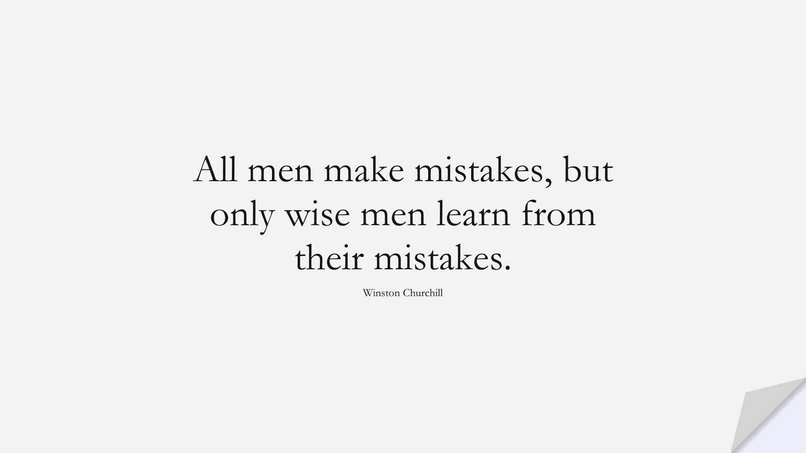 All men make mistakes, but only wise men learn from their mistakes. (Winston Churchill);  #WordsofWisdom