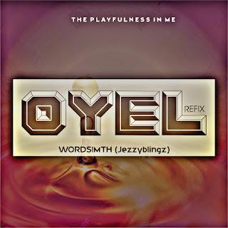 "MUSIC: Wordsmith(Jezzybingz) - "" Oyel (Refix)"" Mp3"
