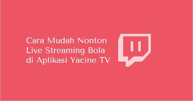 cara Mudah nonton Live streaming Bola di Yacine TV