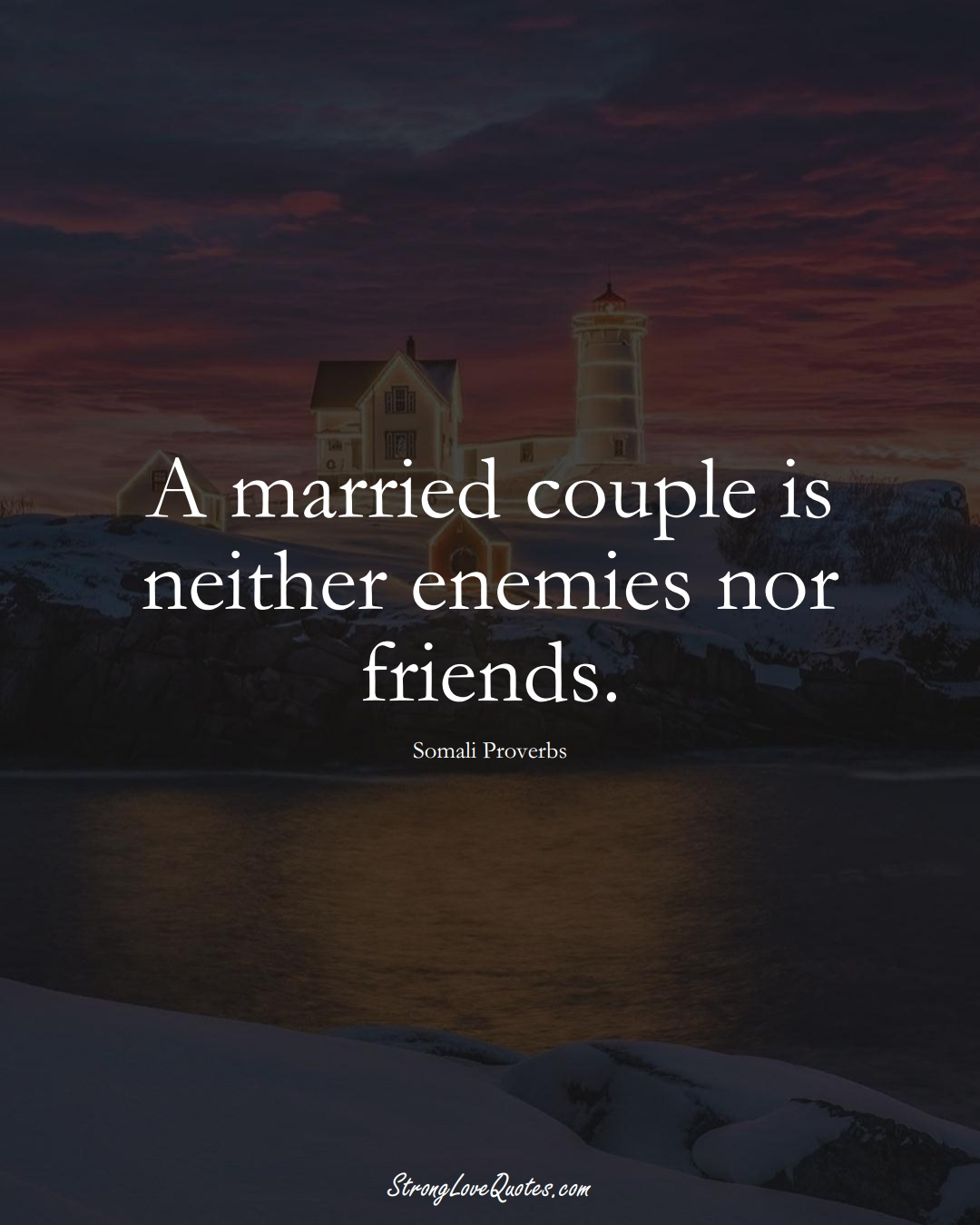 A married couple is neither enemies nor friends. (Somali Sayings);  #AfricanSayings