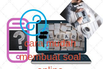 2 Cara mudah membuat soal online untuk pembelajaran dengan blog