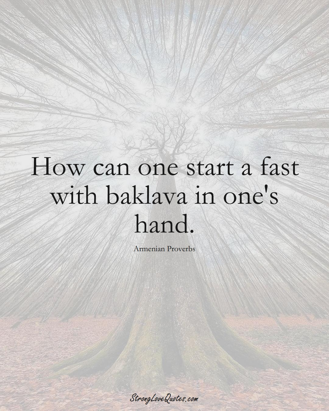 How can one start a fast with baklava in one's hand. (Armenian Sayings);  #AsianSayings