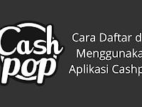 Inilah Cara Daftar Cashpop dan cara menggunakannya