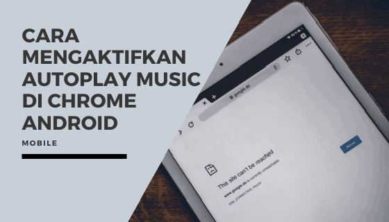 Cara Mengaktifkan AutoPlay Music di Chrome Android