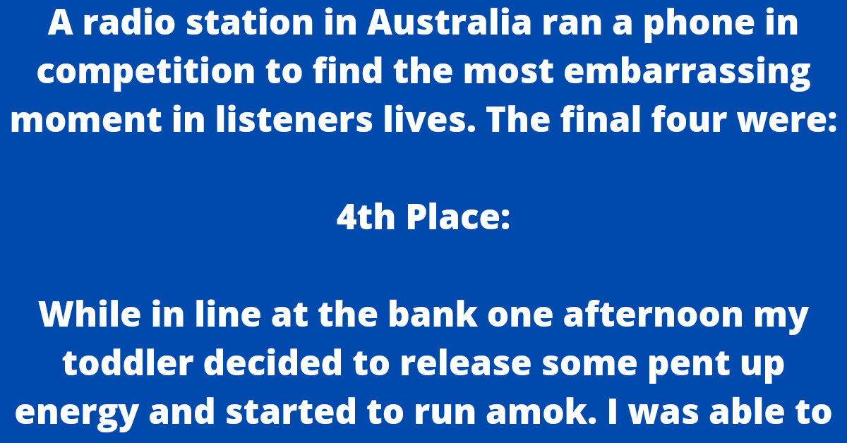 A radio station in Australia ran a phone in competition to find the most embarrassing moment in listeners lives.