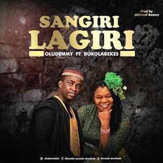 Music: Sangiri Lagiri - Oludemmy ft Bukola Bekes