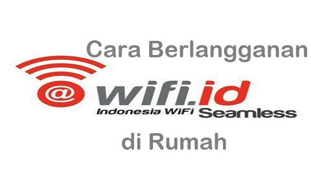 Cara Berlangganan Wifi ID di Rumah