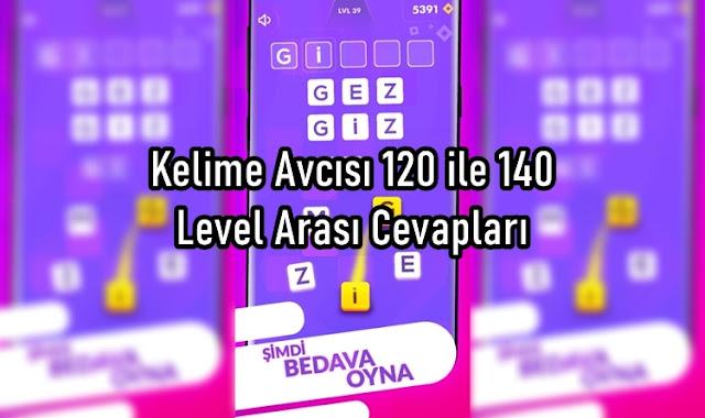 Kelime Avcısı 120 ile 140 Level Arası Cevapları