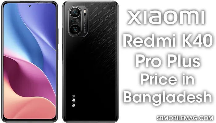 Xiaomi Redmi K40 Pro Plus, Xiaomi Redmi K40 Pro Plus Price, Xiaomi Redmi K40 Pro Plus Price in Bangladesh