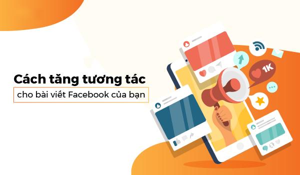 tang tuong tac bai viet facebook
