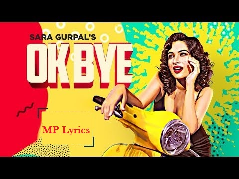 OK BYE (Sara Gurpal) SONG Lyrics - Latest Punjabi Music
