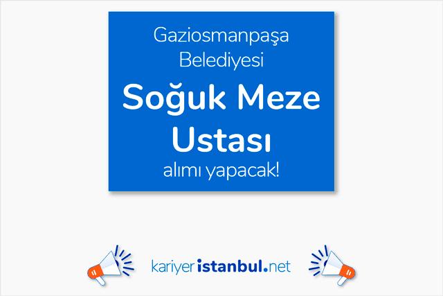 Gaziosmanpaşa Belediyesi iştiraki Paşa Köşkü Et Lokantası'na soğuk meze ustası alımı yapılacak. Detaylar kariyeristanbul.net'te!