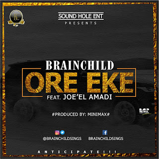 "Brainchild ""Ore Eke"" ft Joe El Amadi drops soon"