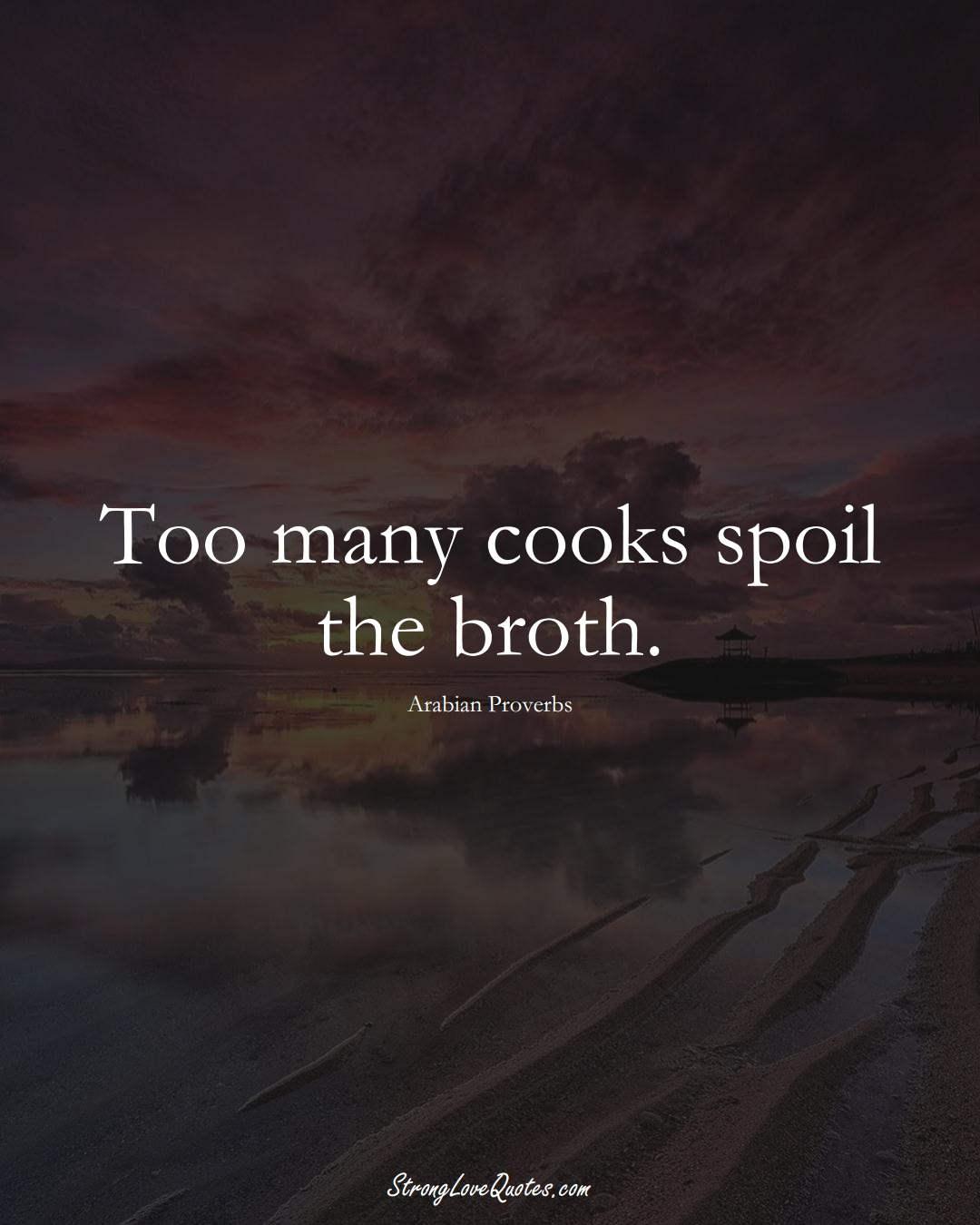 Too many cooks spoil the broth. (Arabian Sayings);  #aVarietyofCulturesSayings