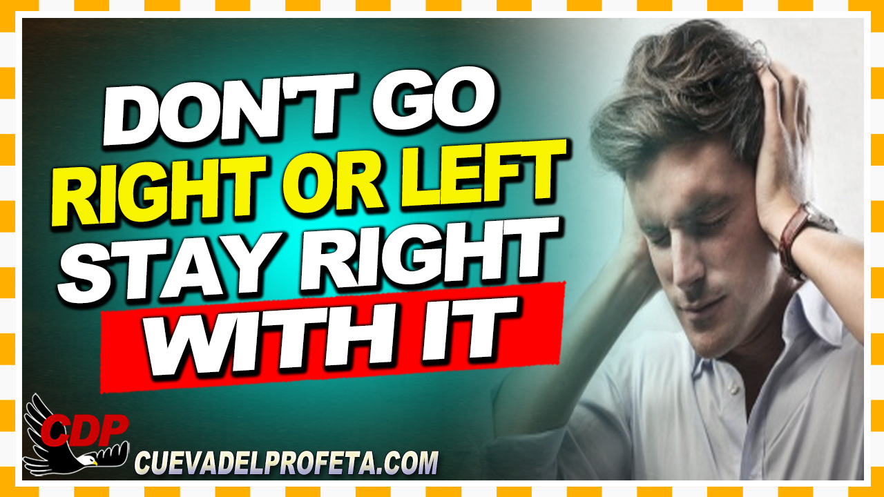 Don't go right or left. Stay right with it - William Marrion Branham