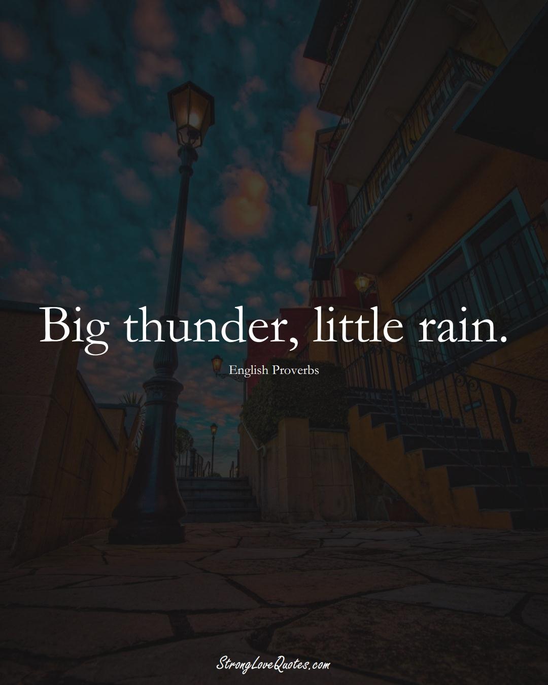 Big thunder, little rain. (English Sayings);  #EuropeanSayings