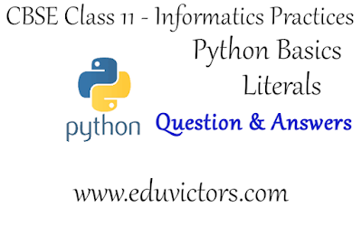 CBSE Class 11 - Informatics Practices - Python Literals - Question and Answers (#eduvictors)(#cbsecClass11Python)