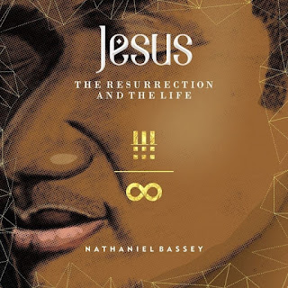 ALBUM: Nathaniel Bassey – Jesus The Resurrection And The Life