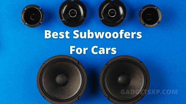 5 Best Subwoofers For Cars in 2021