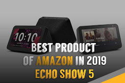 Best product of amazon in 2019 Echo Show 5 - Price, Reviews, Specification and use.  | blogpress.online