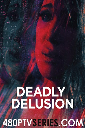 Deadly Delusion (2017) 250MB Full Hindi Dual Audio Movie Download 480p Bluray Free Watch Online Full Movie Download Worldfree4u 9xmovies