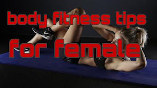 body fitness tips for female,top 10 health and fitness tips,10 health tips to keep body fit,what to eat to stay healthy and fit