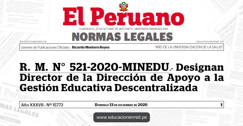 R. M. N° 521-2020-MINEDU.- Designan Director de la Dirección de Apoyo a la Gestión Educativa Descentralizada