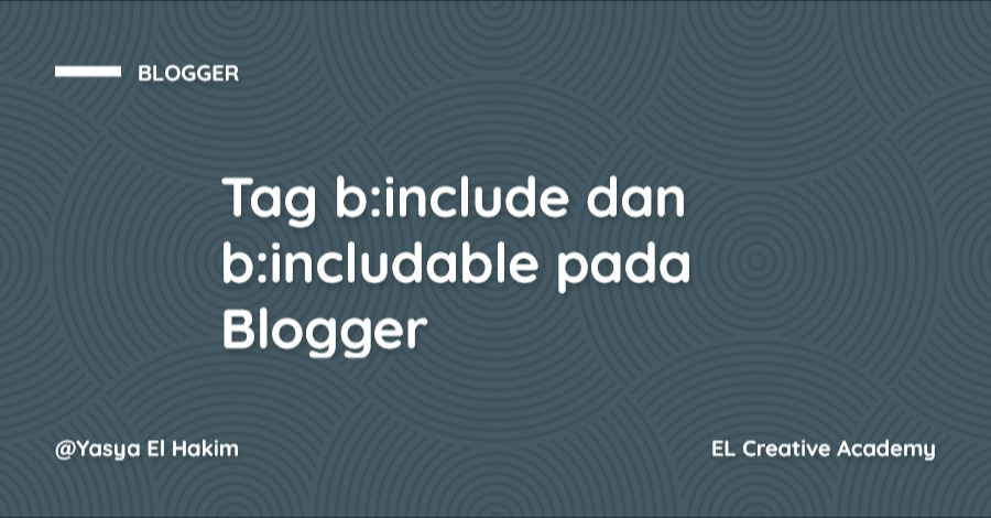 Penjelasan Tag b:include dan b:includable pada Blogger