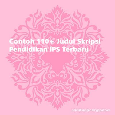Download Contoh 110+ Judul Skripsi Pendidikan IPS Terbaru, Terbaik, Lengkap, Blog Sahabat Geografi Indonesia