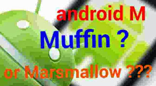 Android 6.0 Muffin atau Marshmallow ?
