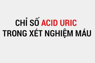 Sinh lý acid uric, nguyên nhân gây tăng acid uric máu, nguyên nhân giảm acid uric máu, bệnh gout và acid uric, chỉ số acid uric bình thường, các bệnh liên quan đến acid uric.