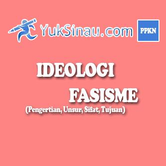 Ideologi Fasisme (Pengertian, Unsur, Sifat, Tujuan)