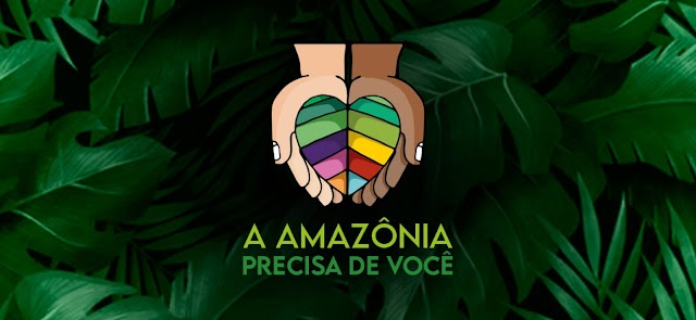 """Campanha """"A Amazônia precisa de você"""""""