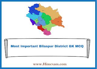 Most Important Bilaspur District GK MCQ