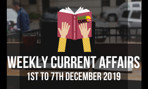Weekly Current Affairs 1st To 7th December 2019