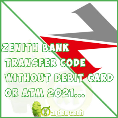 How To Transfer Money On Zenith Bank Without Debit Card Or ATM By Using This Code 2021