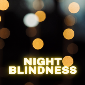 Night blindness : Definition , Causes, Symptoms , Treatment & Prevention